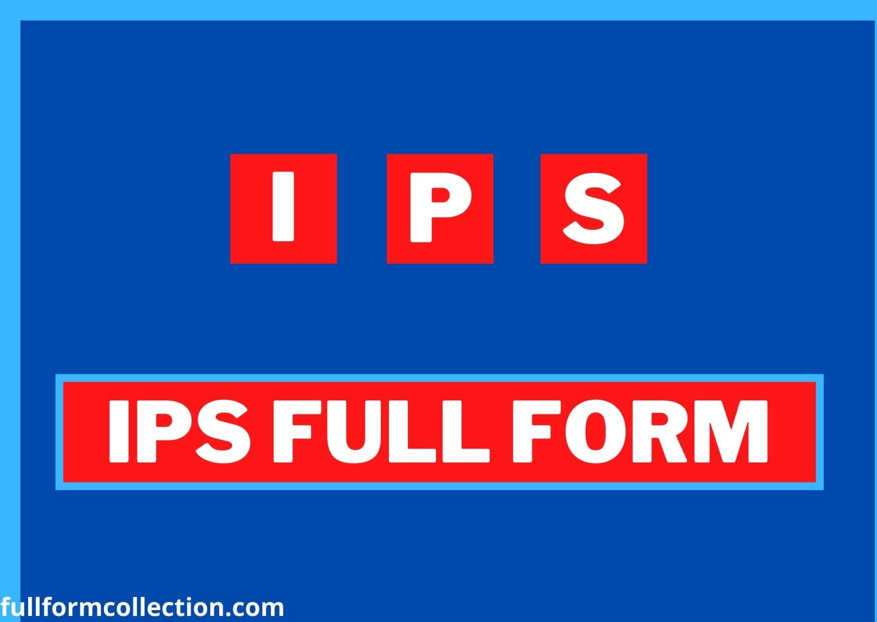 IPS Full Form