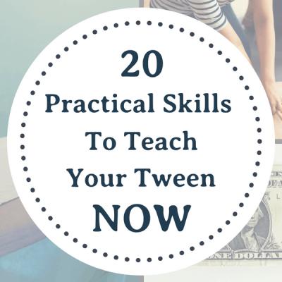 20 Practical Skills You Should Teach Your Tween Now