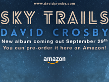 "David Crosby 2017 Tour Dates + New Album 'Sky Trails' + New Song ""Sell Me a Diamond"""