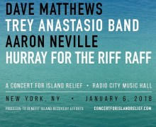 Dave Matthews, Trey Anastasio, Hurray for the Riff Raff 'A Concert for Island Relief' Benefit Concert