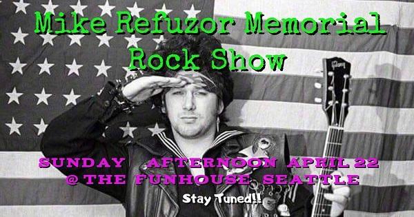Mike Refuzor Memorial Rock Show Announced @ Funhouse Seattle - April 22, 2018
