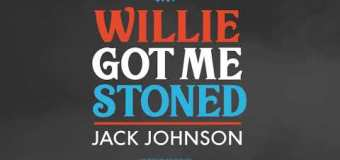 """Jack Johnson """"Willie Got Me Stoned"""" New Song Out 4/20"""
