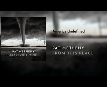 "Pat Metheny: New Album 2020 – 'From This Place' – ""America Undefined"""