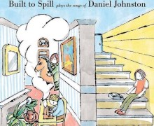 Built to Spill Plays the Songs of Daniel Johnston 2020 – LP / CD