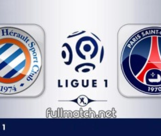 Montpellier Vs Psg Full Match Highlights  E  A Fullmatchsports Co
