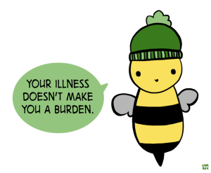 """Image description: a cute little bee wearing a green hat, with the text """"Your Illness does not make you a burden.""""  from the EMM, not Emma facebook page"""