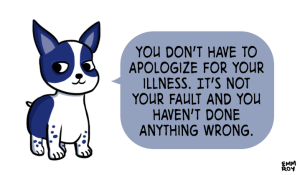 """Image description: A puppy, with the text """"You don't have to apologize for your illness. It's not your fault and you haven't done anything wrong."""""""