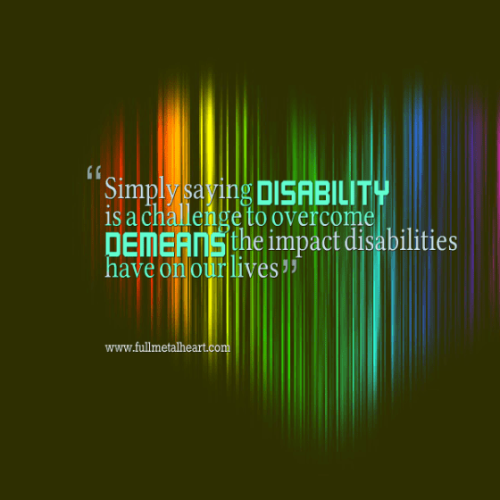 """Image description: white and light green text over a rainbow heart. The words state """"Simply stating disability is a challenge to overcome demeans the impact disabilities have on our lives."""""""