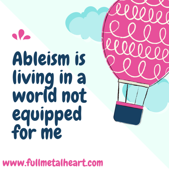 "Image is of a pink hot air balloon against blue clouds. Text reads ""Ableism is living in a world that is not equipped for me."
