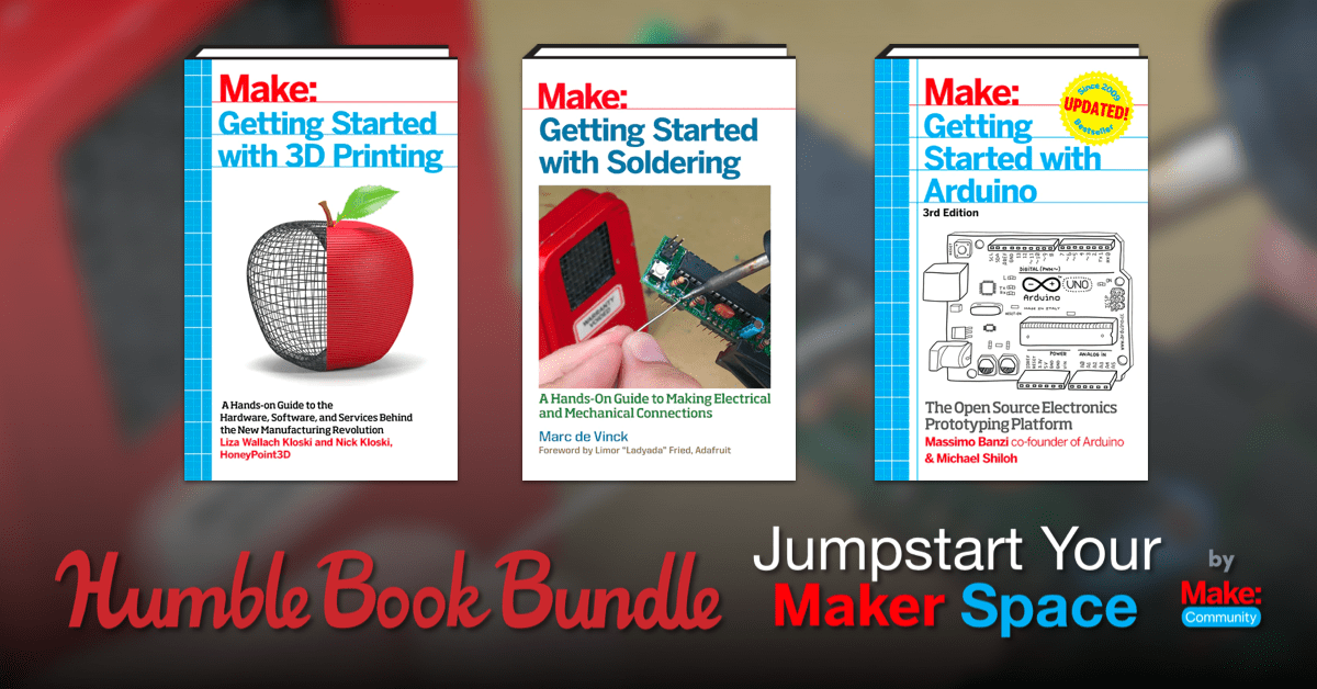 Pay just $1 for the Humble Book Bundle: Jumpstart Your Maker Space by Make: Community - 3D printing, Raspberry Pi, Arduino, etc.