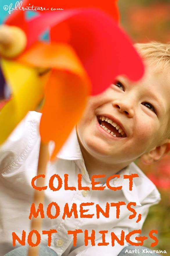 Collect moments, not things. Quote