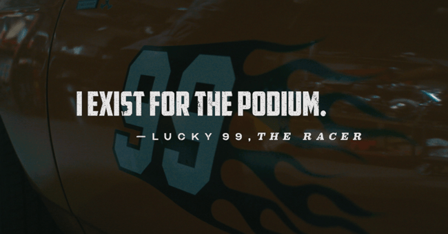 "Wreckfest Quote ""I Exist for the Podium"" - Lucky 99, The Racer"