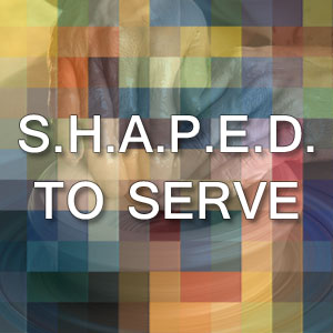 SHAPED to SERVE