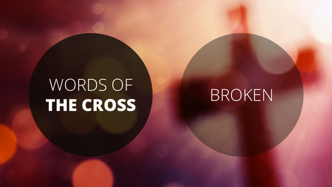 Words of the Cross: Broken | Genesis 3 | Andrew Gardner