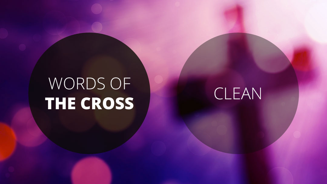 Words of the Cross: Clean | 1 John 1:8-10 | Dave Sewell