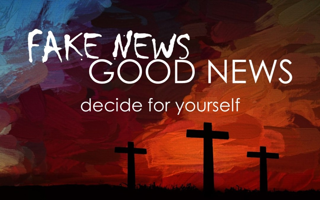 Fake News / Good News | Easter Sunday 2018 | Andrew Gardner
