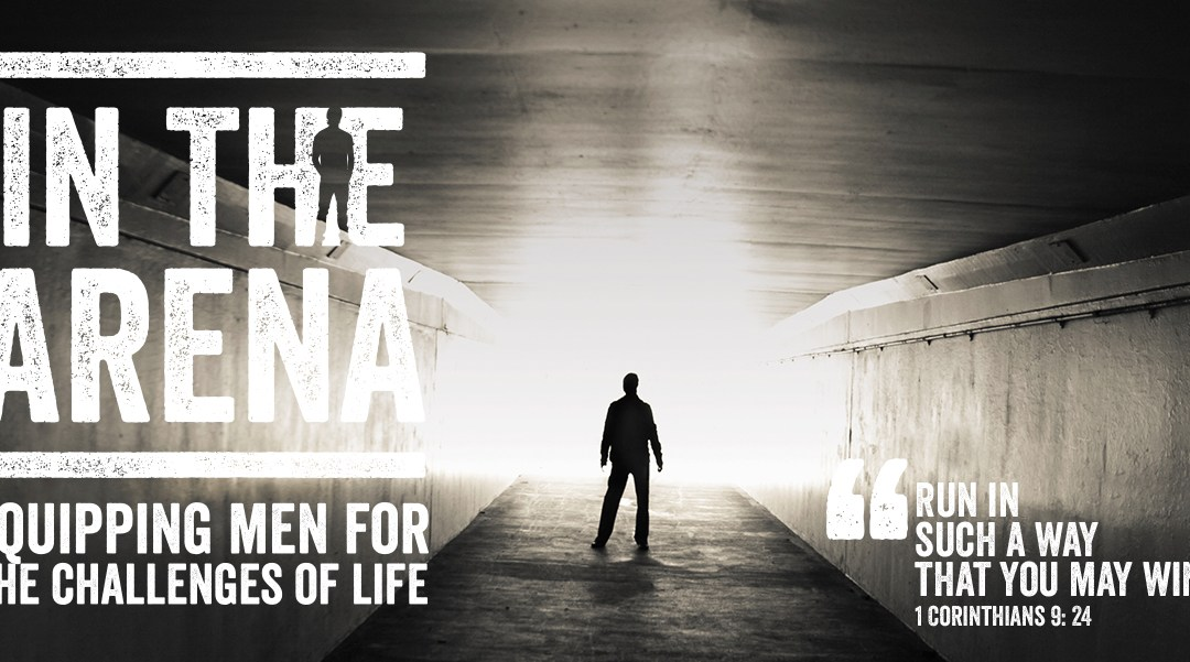In the Arena – Equipping Men for the Challenges of Life with Care for the Family