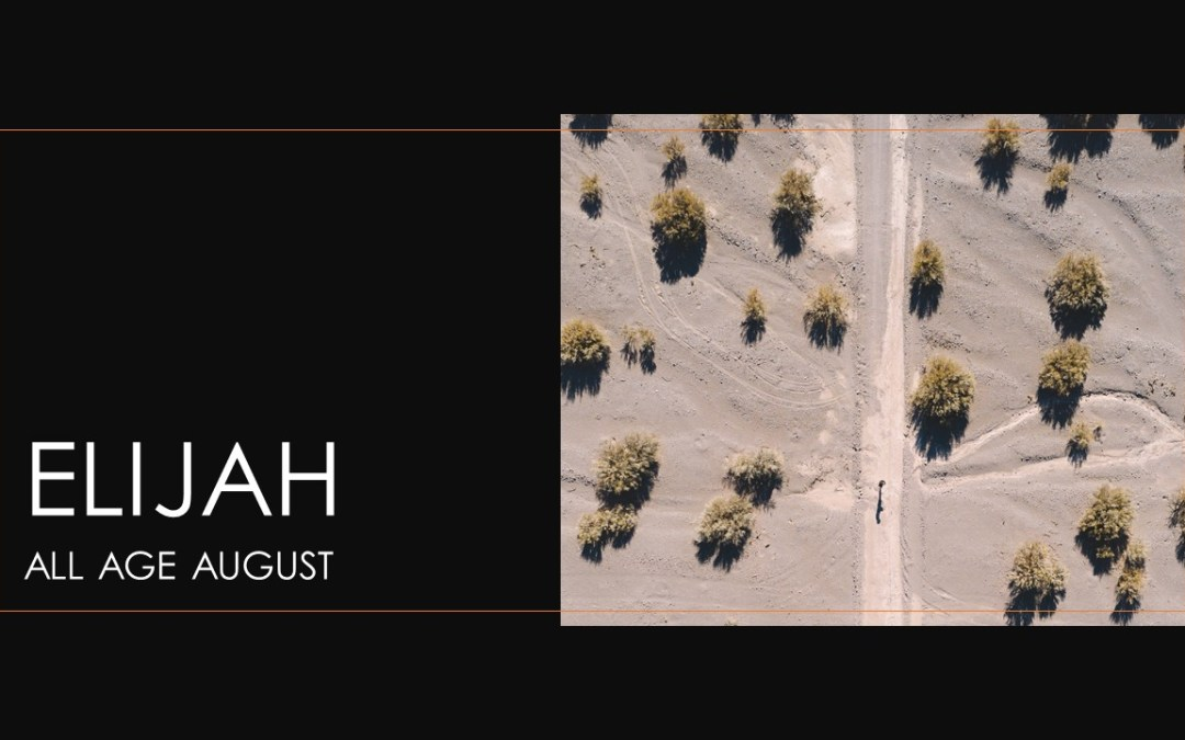 All Age August | Elijah – Part 1 | Sunday 9th August 2020 @ 10:00am