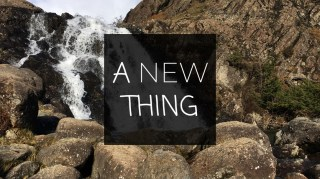 A New Thing - Totally New!   Sunday 24th January 2021 @ 11:00am