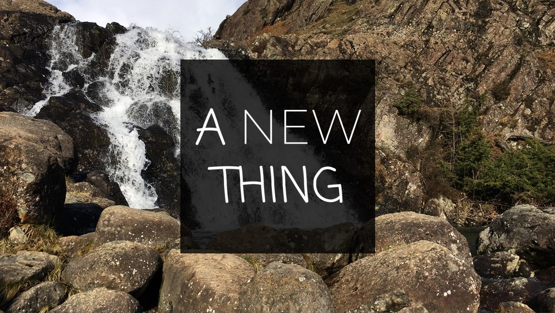 A New Thing – Totally New! | Sunday 24th January 2021 @ 11:00am