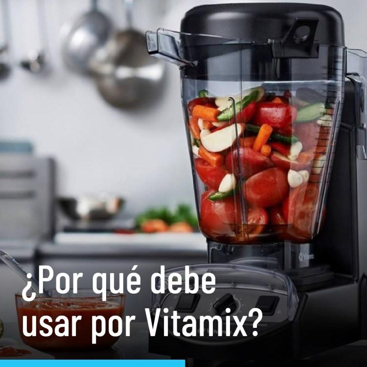 ¿Por qué debe usar por Vitamix?