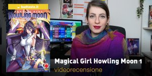 Magical Girl Howling Moon 1, la videorecensione