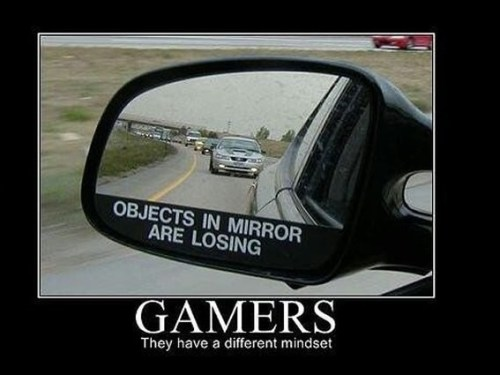 Gamers have a different mindset