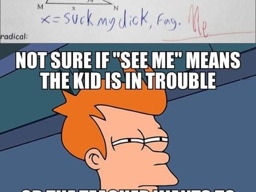 Dat teacher is crazy..