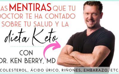 LAS MENTIRAS QUE TU DOCTOR TE HA CONTADO SOBRE TU SALUD Y KETO | ENTREVISTA CON DR. KEN BERRY, MD