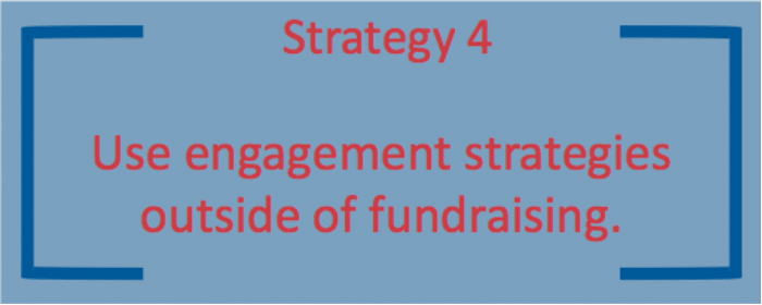 The 4th tip is to engage donors outside of fundraising.