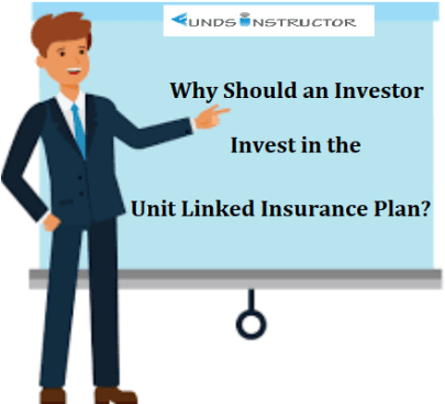 Why Should an Investor Invest in A Unit Linked Insurance Plan