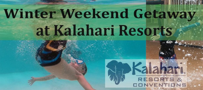 Winter Weekend Getaway at Kalahari Resorts