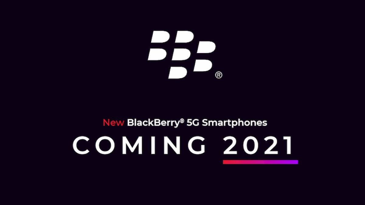 New BlackBerry 5G Smartphones COMING 2021