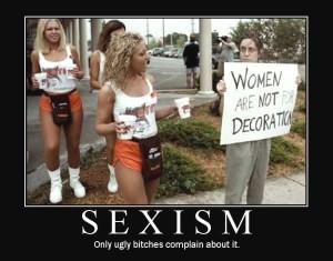 Сексизъм - само грозните кучки се оплакват от него