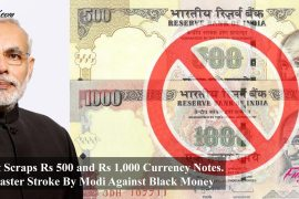 Govt Scraps Rs 500 and Rs 1,000 Currency Notes. Master Stroke By Modi Against Black Money