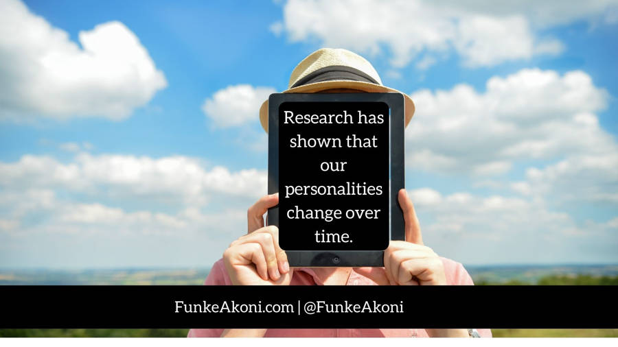 How has your personality changed over time?