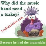 Why did the music band need a turkey? Joke