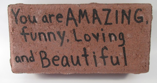 Send a Brick - You are Amazing, Funny, Loving and Beautiful