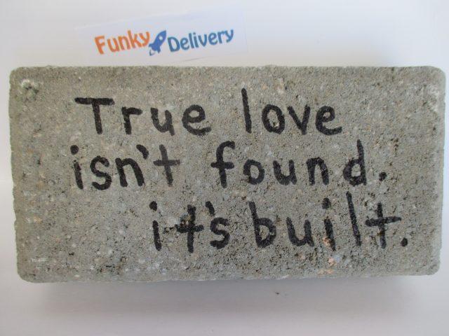 True love isn't found , it's built - Send a Brick