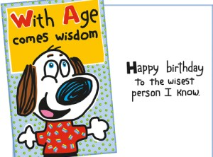 With Age Comes Wisdom - Happy Birthday Card