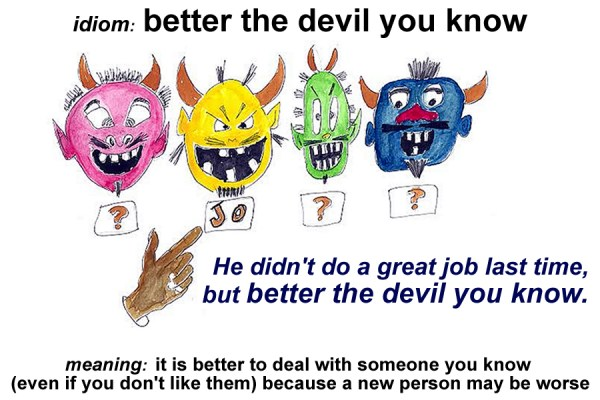 Idiom - Better the devil you know