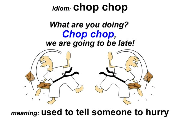 chop chop idiom