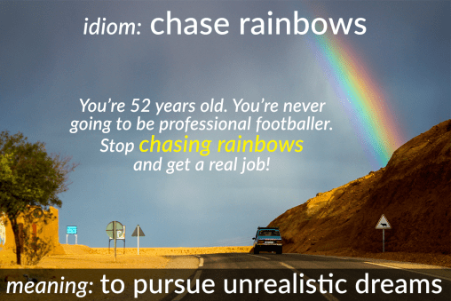 idiom - chasing rainbows