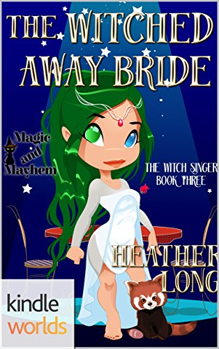 Magic and Mayhem: The Witched Away Bride
