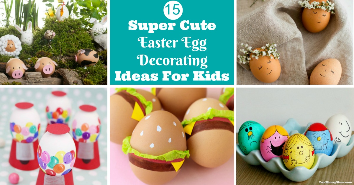 15 Super Cute Easter Egg Decorating Ideas For Kids  Fun Money Mom