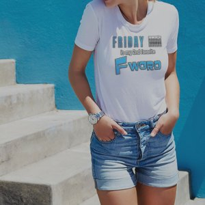 TGIF: Friday is my 2nd favorite F Word women's white shirt.
