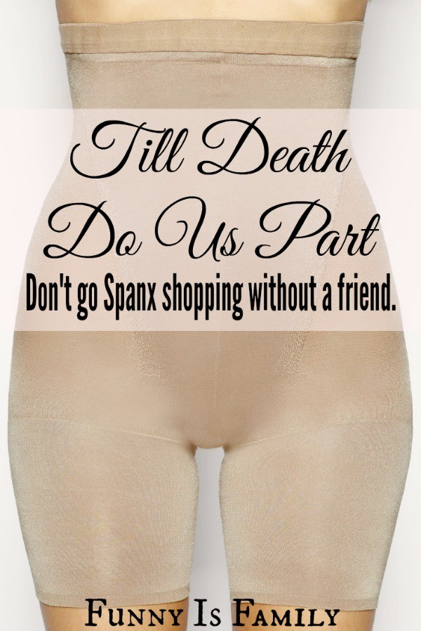 Don't go Spanx shopping without a friend.