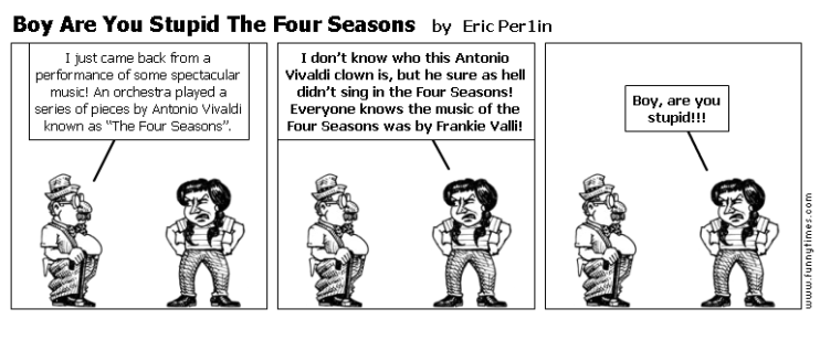 Boy Are You Stupid The Four Seasons by Eric Per1in
