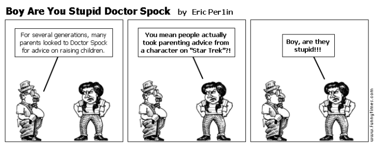 Boy Are You Stupid Doctor Spock by Eric Per1in