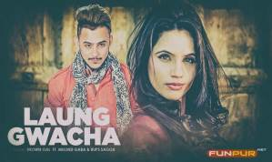 LAUNG GWACHA Punjabi Song Lyrics – Brown Gal, Millind Gaba, Bups Saggu